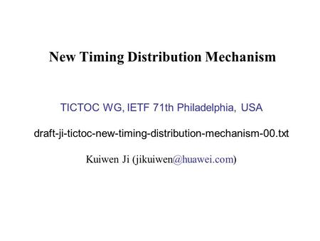 New Timing Distribution Mechanism TICTOC WG, IETF 71th Philadelphia, USA draft-ji-tictoc-new-timing-distribution-mechanism-00.txt Kuiwen Ji