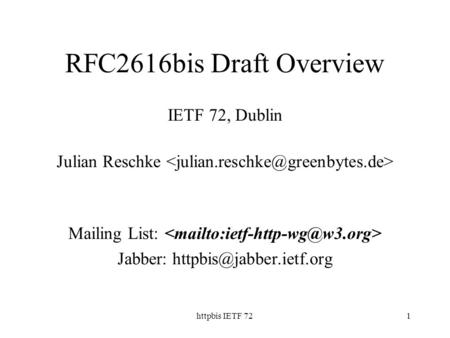Httpbis IETF 721 RFC2616bis Draft Overview IETF 72, Dublin Julian Reschke Mailing List: Jabber: