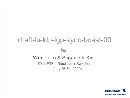 Slide title In CAPITALS 50 pt Slide subtitle 32 pt draft-lu-ldp-igp-sync-bcast-00 by Wenhu Lu & Sriganesh Kini 75th IETF – Stockholm, Sweden (July 26-31,