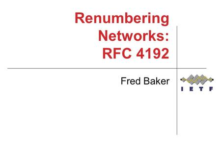 Renumbering Networks: RFC 4192 Fred Baker. How RFC 4192 came to be I heard one too many times on operational lists it is impossible to renumber a network.
