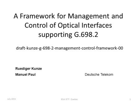 A Framework for Management and Control of Optical Interfaces supporting G.698.2 draft-kunze-g-698-2-management-control-framework-00 Ruediger Kunze Manuel.