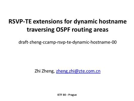 RSVP-TE extensions for dynamic hostname traversing OSPF routing areas draft-zheng-ccamp-rsvp-te-dynamic-hostname-00 Zhi Zheng,