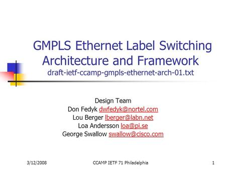3/12/2008CCAMP IETF 71 Philadelphia1 GMPLS Ethernet Label Switching Architecture and Framework draft-ietf-ccamp-gmpls-ethernet-arch-01.txt Design Team.