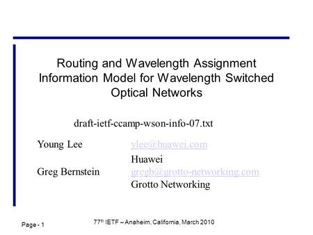 Page - 1 77 th IETF – Anaheim, California, March 2010 Routing and Wavelength Assignment Information Model for Wavelength Switched Optical Networks Young.