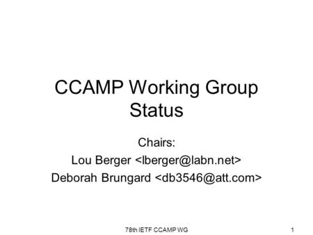 78th IETF CCAMP WG1 CCAMP Working Group Status Chairs: Lou Berger Deborah Brungard.