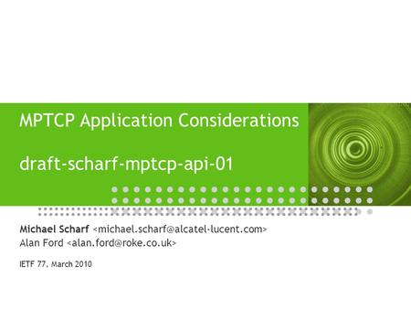 MPTCP Application Considerations draft-scharf-mptcp-api-01 Michael Scharf Alan Ford IETF 77, March 2010.