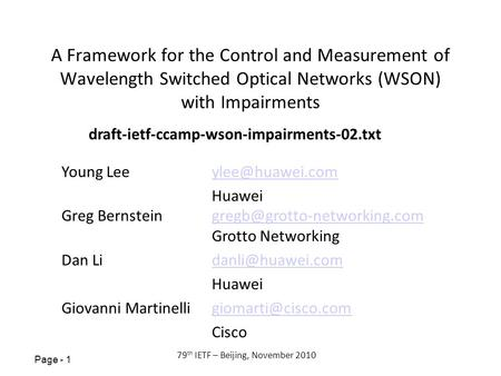 Page - 1 79 th IETF – Beijing, November 2010 A Framework for the Control and Measurement of Wavelength Switched Optical Networks (WSON) with Impairments.
