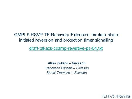 1 GMPLS RSVP-TE Recovery Extension for data plane initiated reversion and protection timer signalling draft-takacs-ccamp-revertive-ps-04.txt draft-takacs-ccamp-revertive-ps-04.txt.