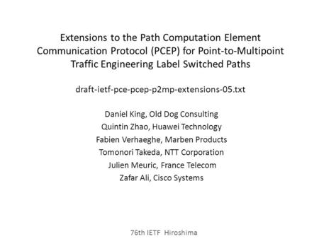 Extensions to the Path Computation Element Communication Protocol (PCEP) for Point-to-Multipoint Traffic Engineering Label Switched Paths draft-ietf-pce-pcep-p2mp-extensions-05.txt.