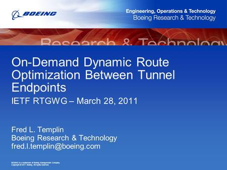 BOEING is a trademark of Boeing Management Company. Copyright © 2011 Boeing. All rights reserved. On-Demand Dynamic Route Optimization Between Tunnel Endpoints.
