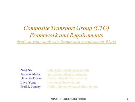 MPLS - 74th IETF San Francisco1 Composite Transport Group (CTG) Framework and Requirements draft-so-yong-mpls-ctg-framework-requirement-01.txt draft-so-yong-mpls-ctg-framework-requirement-01.txt.