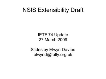 NSIS Extensibility Draft IETF 74 Update 27 March 2009 Slides by Elwyn Davies