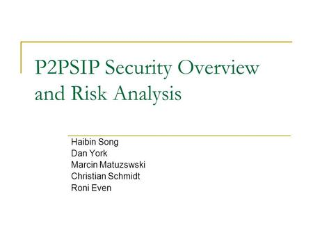 P2PSIP Security Overview and Risk Analysis Haibin Song Dan York Marcin Matuzswski Christian Schmidt Roni Even.