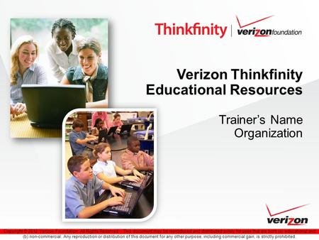 Copyright © 2012 Verizon Foundation. All Rights Reserved. This document may be reproduced and distributed solely for uses that are both (a) educational.