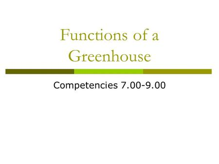 Functions of a Greenhouse Competencies 7.00-9.00.