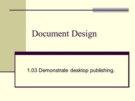 1.03 Demonstrate desktop publishing.