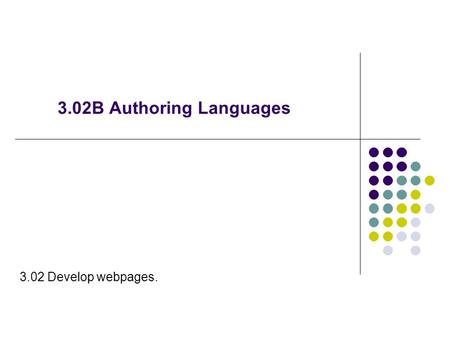 3.02B Authoring Languages 3.02 Develop webpages..