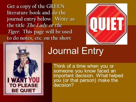 Journal Entry Think of a time when you or someone you know faced an important decision. What helped you (or that person) make the decision? Get a copy.