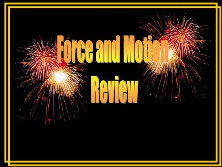 Force and Motion Review.