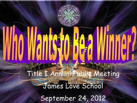 Title I Annual Public Meeting James Love School September 24, 2012.