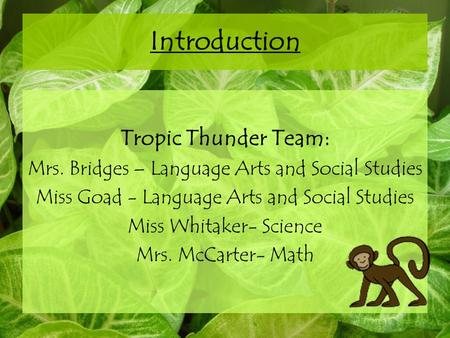 Introduction Tropic Thunder Team: Mrs. Bridges – Language Arts and Social Studies Miss Goad - Language Arts and Social Studies Miss Whitaker- Science Mrs.