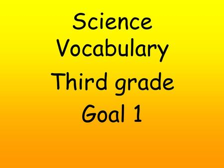 Science Vocabulary Third grade Goal 1. Seed seed coat.