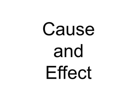 Cause and Effect. Effects Causes Why? Reasons Event What happened after the event?