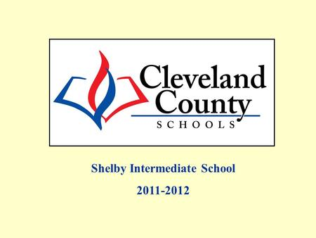 Shelby Intermediate School 2011-2012. Free/Reduced, AMOs and Percent Proficient data includes Alternate Assessments and Retest One. All EOG Regular Assessment.