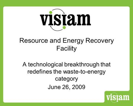 Resource and Energy Recovery Facility A technological breakthrough that redefines the waste-to-energy category June 26, 2009.