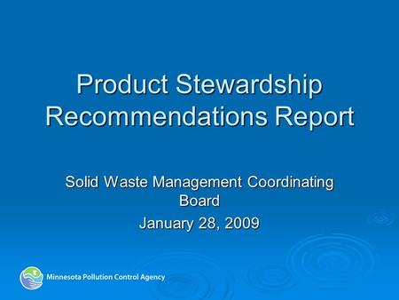 Product Stewardship Recommendations Report Solid Waste Management Coordinating Board January 28, 2009.