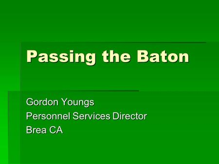 Passing the Baton Gordon Youngs Personnel Services Director Brea CA.