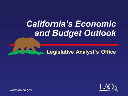 LAO Californias Economic and Budget Outlook Legislative Analysts Office www.lao.ca.gov.