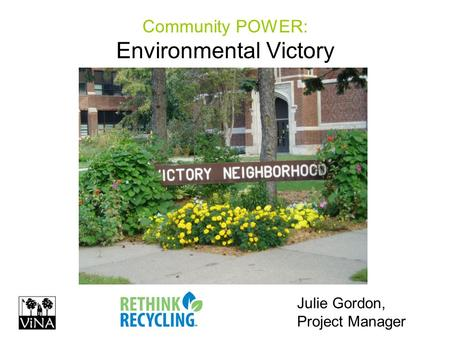 Community POWER: Environmental Victory Julie Gordon, Project Manager.