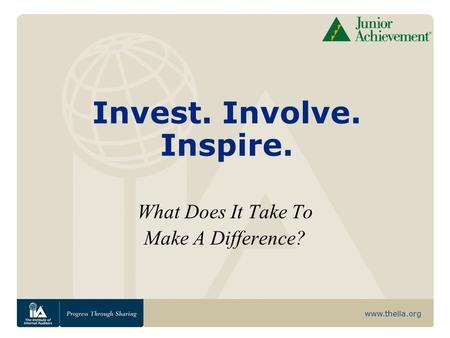 www.theiia.org Invest. Involve. Inspire. What Does It Take To Make A Difference?