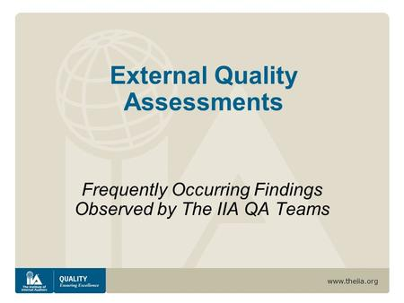 Www.theiia.org External Quality Assessments Frequently Occurring Findings Observed by The IIA QA Teams.