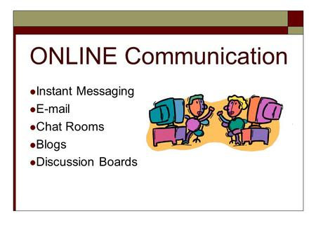 ONLINE Communication Instant Messaging E-mail Chat Rooms Blogs Discussion Boards.