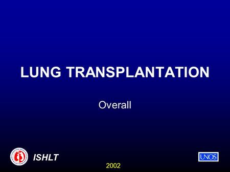 2002 ISHLT LUNG TRANSPLANTATION Overall. 2002 ISHLT NUMBER OF LUNG TRANSPLANTS REPORTED BY YEAR AND PROCEDURE TYPE 13 1547 80 185 408 686 902 1069 1204.