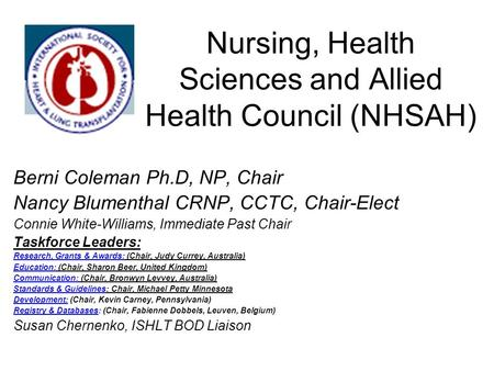 Nursing, Health Sciences and Allied Health Council (NHSAH) Berni Coleman Ph.D, NP, Chair Nancy Blumenthal CRNP, CCTC, Chair-Elect Connie White-Williams,