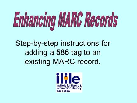 Step-by-step instructions for adding a 586 tag to an existing MARC record.