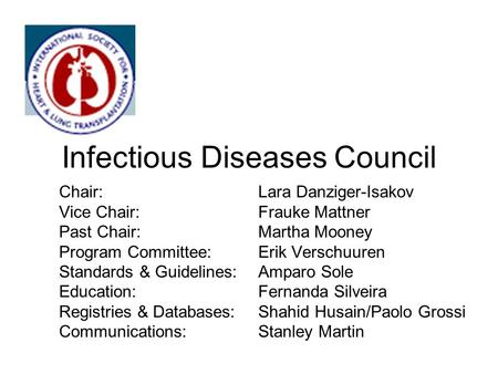 Infectious Diseases Council Chair: Lara Danziger-Isakov Vice Chair:Frauke Mattner Past Chair:Martha Mooney Program Committee:Erik Verschuuren Standards.
