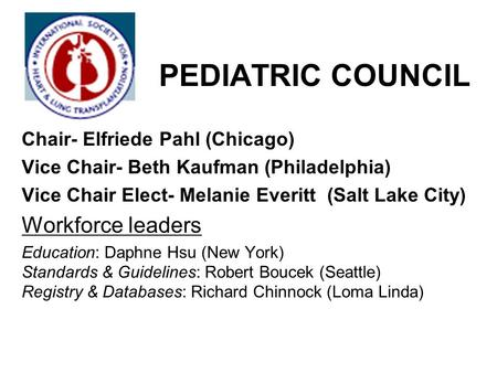 PEDIATRIC COUNCIL Chair- Elfriede Pahl (Chicago) Vice Chair- Beth Kaufman (Philadelphia) Vice Chair Elect- Melanie Everitt (Salt Lake City) Workforce leaders.