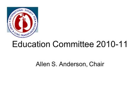 Education Committee 2010-11 Allen S. Anderson, Chair.