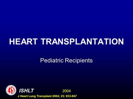 2004 ISHLT J Heart Lung Transplant 2004; 23: 933-947 HEART TRANSPLANTATION Pediatric Recipients.