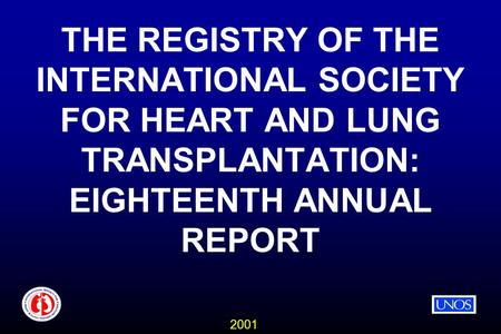 2001 THE REGISTRY OF THE INTERNATIONAL SOCIETY FOR HEART AND LUNG TRANSPLANTATION: EIGHTEENTH ANNUAL REPORT.