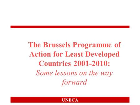UNECA The Brussels Programme of Action for Least Developed Countries 2001-2010: Some lessons on the way forward.