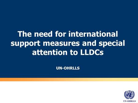 UN-OHRLLS The need for international support measures and special attention to LLDCs UN-OHRLLS.