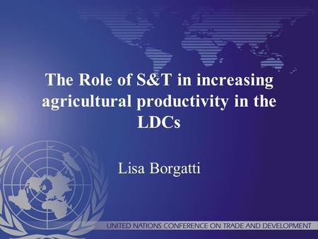 The Role of S&T in increasing agricultural productivity in the LDCs Lisa Borgatti.