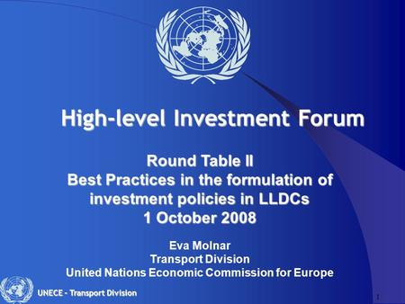 1 UNECE – Transport Division Round Table II Best Practices in the formulation of investment policies in LLDCs 1 October 2008 1 October 2008 Eva Molnar.