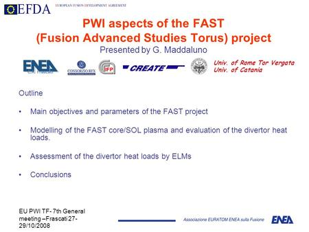 EU PWI TF- 7th General meeting –Frascati 27- 29/10/2008 PWI aspects of the FAST (Fusion Advanced Studies Torus) project Presented by G. Maddaluno Outline.