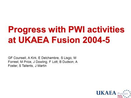 Progress with PWI activities at UKAEA Fusion 2004-5 GF Counsell, A Kirk, E Delchambre, S Lisgo, M Forrest, M Price, J Dowling, F Lott, B Dudson, A Foster,